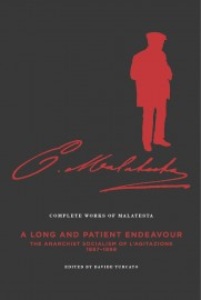 The Complete Works of Malatesta, Vol. III  A Long and Patient Work: The Anarchist Socialism of L'Agitazione, 1897–1898