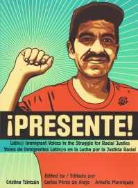 ¡Presente!: Latin@ Immigrant Voices in the Struggle for Racial Justice / Voces de Inmigrantes Latin@s en la Lucha por la Justicia Racial