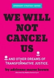 We Will Not Cancel Us And Other Dreams of Transformative Justice
