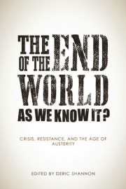 The End of the World As We Know It? Crisis, Resistance and the Age of Austerity
