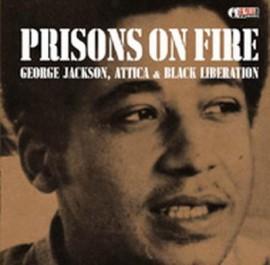Prisons On Fire: George Jackson, Attica & Black Liberation
