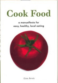 Cook Food a Manualfesto for Easy, Health, Local Eating