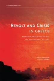 Revolt and Crisis in Greece: Between a Present Yet to Pass and a Future Still to Come