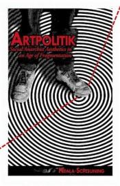 Artpolitik - Social Anarchist Aesthetics in an Age of Fragmentation