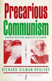Precarious Communism: Manifest Mutations, Manifesto Detourned