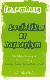 Socialism or Barbarism: the Selected Writings of Rosa Luxemburg