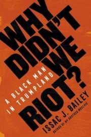 Why Didn't We Riot? A Black Man in Trumpland