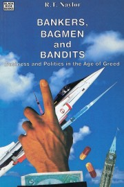 Bankers, Bagmen and Bandits: Business and Politics in the Age of Greed