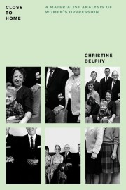 Close to Home: A Materialist Analysis of Women's Oppression