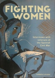 Fighting Women: Interviews with Veterans of the Spanish Civil War