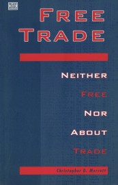 Free Trade: Neither Free nor about Trade