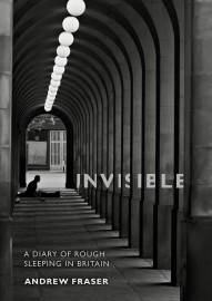 Invisible: A Diary of Rough Sleeping in Britain