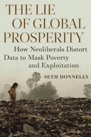 The Lie of Global Prosperity: How Neoliberals Distort Data to Mask Poverty and Exploitation