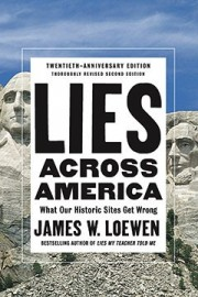 Lies Across America What Our Historic Sites Get Wrong