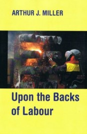 Upon the Backs of Labour: Unruly Working Class Essays