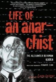 Life of an AnarchistThe Alexander Berkman Reader