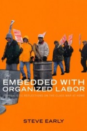 Embedded With Organized Labor: Journalists Reflections on the Class War at Home