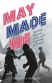 May Made Me: An Oral History of the 1968 Uprisings in France