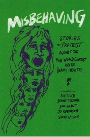 Misbehaving: Stories of Protest Against the Miss World Contest and the Beauty Industry