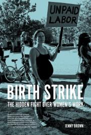 Birth Strike: The Hidden Fight over Women's Work