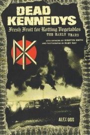 Dead Kennedys: Fresh Fruit For Rotting Vegetables. The Early Years