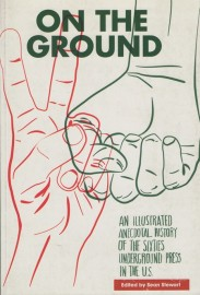 On the Ground: An Illustrated Anecdotal History of the Sixties Underground Press in the US