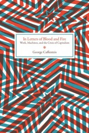 In Letters Of Blood And Fire - Work, Machines, and the Crisis of Capitalism