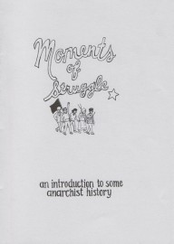 Moments of Struggle: An Introduction to some Anarchist History