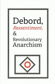 Debord, Ressentiment, & Revolutionary Anarchism