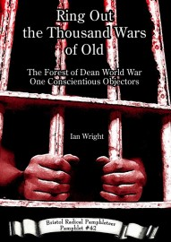 Ring Out the Thousand Wars of Old: The Forest of Dean World War One Concientious Objectors