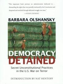 Democracy Detained: Secret Unconstitutional Practices in the U.S. War on Terror