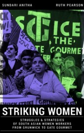 Striking Women: Struggles & Strategies of South Asian Women Workers From Grunwick to Gate Gourmet