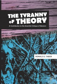 The Tyranny of Theory: A Contribution to the Anarchist Critique of Marxism
