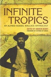 Infinite Tropics: an Alfred Russel Wallace Anthology