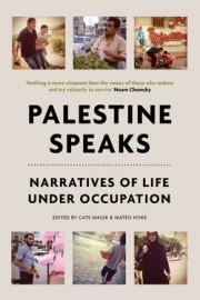 Palestine Speaks: Narratives of Life Under Occupation
