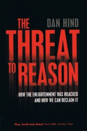 The Threat to Reason - How the Enlightenment was Hijacked and How We Can Reclaim It