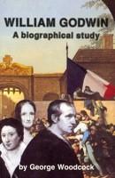 William Godwin: A Biographical Study