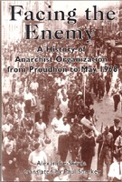 Facing the Enemy:A History of Anarchist Organization from Proudhon to May 1968