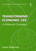 Transforming Economic Life: Schumacher Briefing No. 1