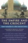 Empire and the Crescent - Global Implications for a New American Century