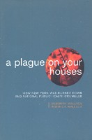 A Plague on Your Houses:How New York Was Burned Down and National Public Health Crumbled